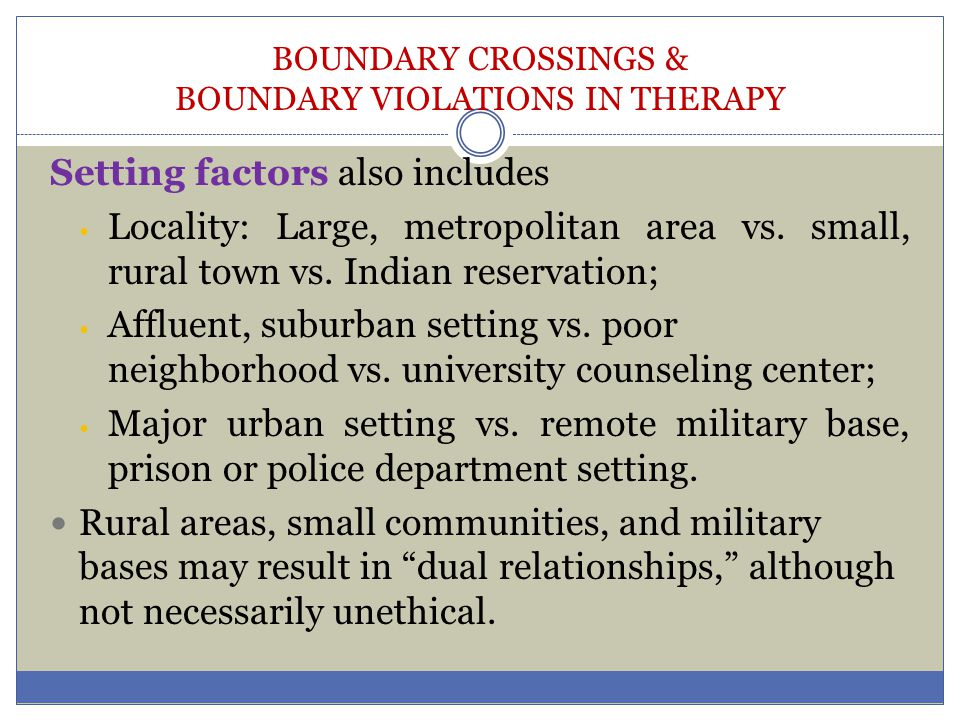 BOUNDARY CROSSINGS & BOUNDARY VIOLATIONS IN THERAPY Setting factors also includes Locality: Large, metropolitan area vs. small, rural town vs. Indian