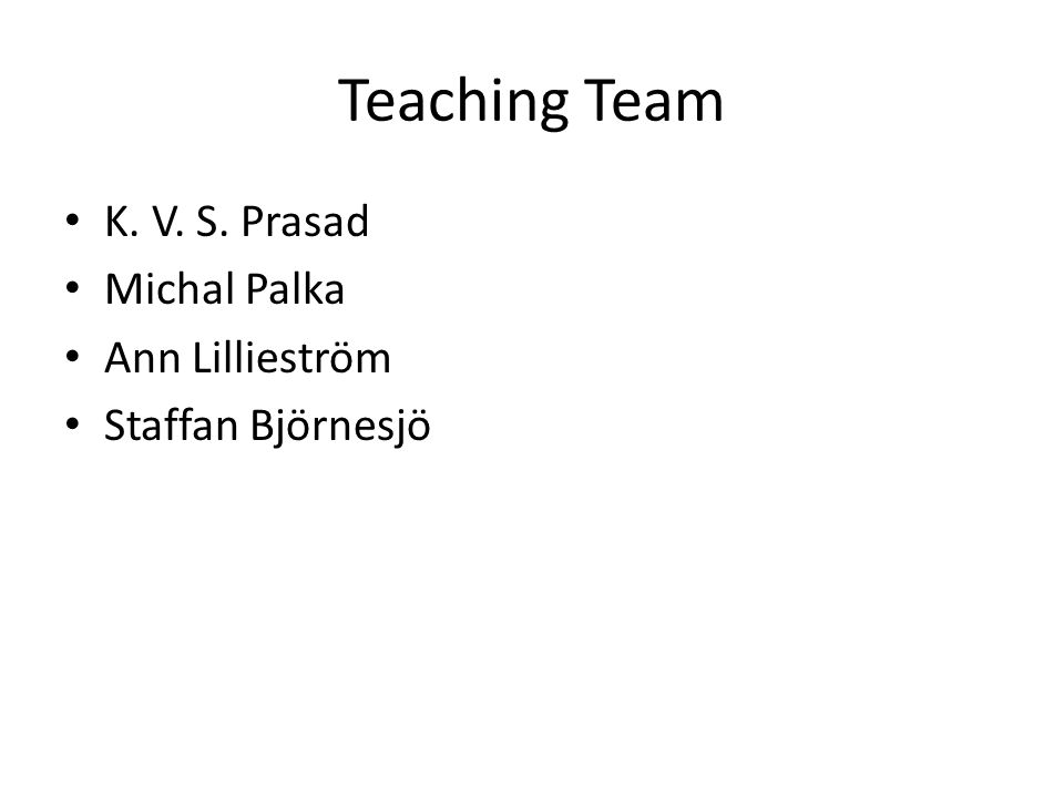 Teaching Team K. V. S. Prasad Michal Palka Ann Lillieström Staffan Björnesjö