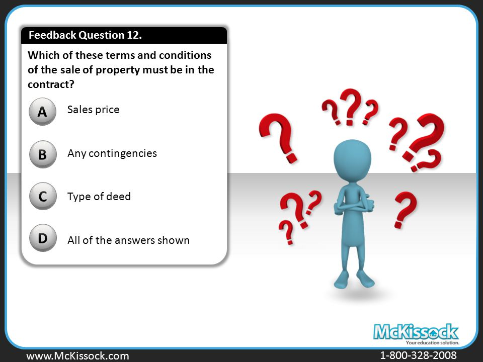 www.Mckissock.com www.McKissock.com 1-800-328-2008 Which of these terms and conditions of the sale of property must be in the contract? B C D A Sales