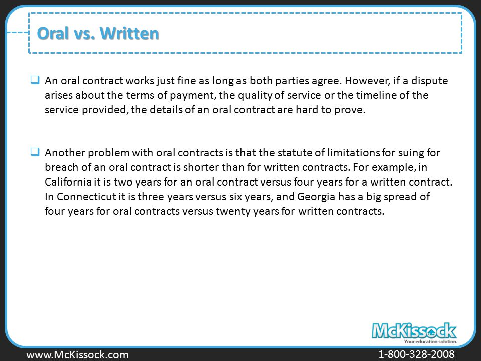 www.Mckissock.com www.McKissock.com 1-800-328-2008 Oral vs. Written  An oral contract works just fine as long as both parties agree. However, if a di