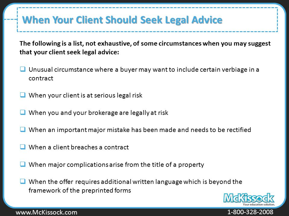 www.Mckissock.com www.McKissock.com 1-800-328-2008 When Your Client Should Seek Legal Advice The following is a list, not exhaustive, of some circumst