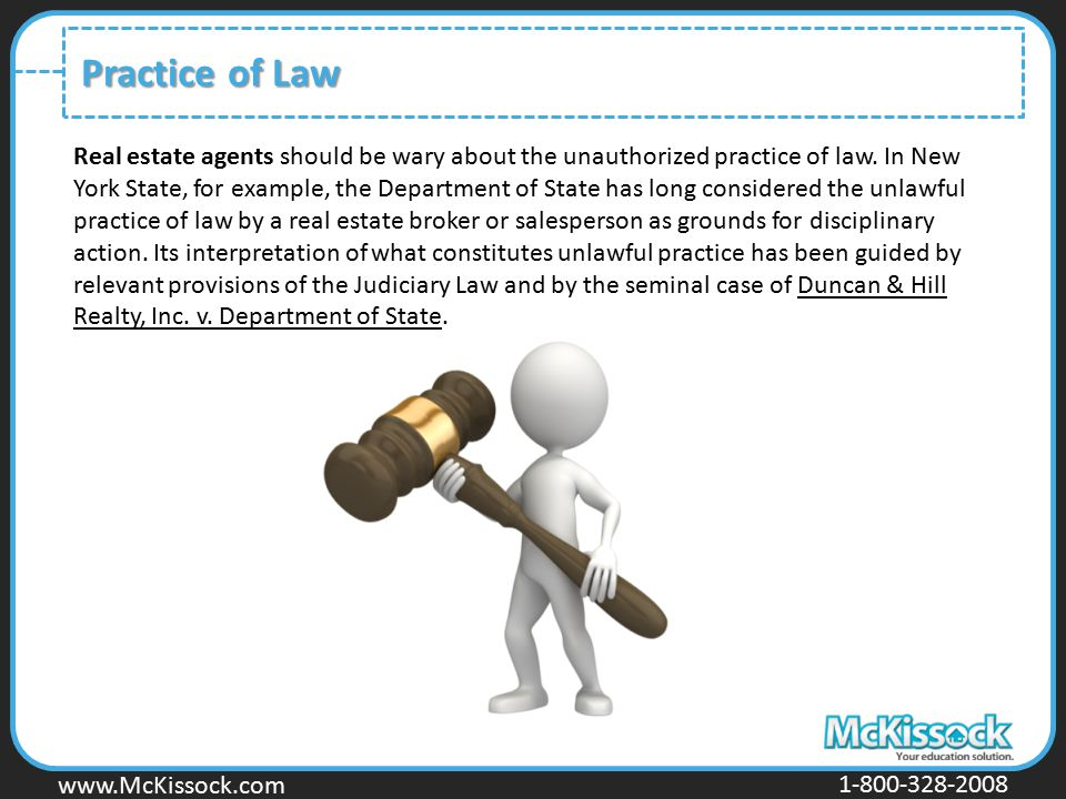 www.Mckissock.com www.McKissock.com 1-800-328-2008 Practice of Law Real estate agents should be wary about the unauthorized practice of law. In New Yo