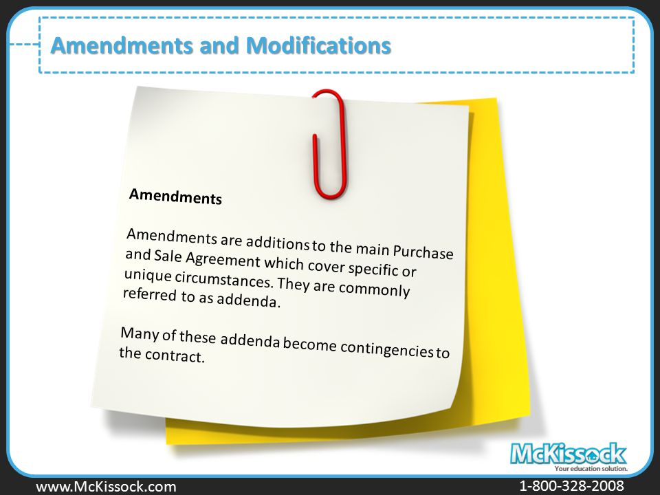 www.Mckissock.com www.McKissock.com 1-800-328-2008 Amendments and Modifications Amendments Amendments are additions to the main Purchase and Sale Agre