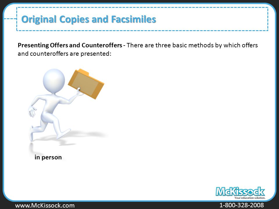 www.Mckissock.com www.McKissock.com 1-800-328-2008 Original Copies and Facsimiles Presenting Offers and Counteroffers - There are three basic methods