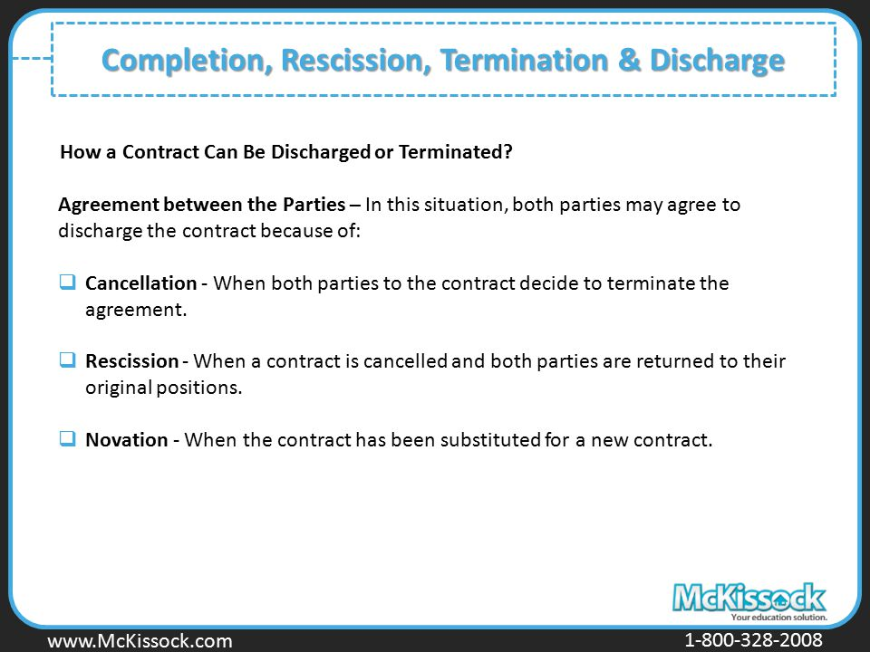 www.Mckissock.com www.McKissock.com 1-800-328-2008 Completion, Rescission, Termination & Discharge How a Contract Can Be Discharged or Terminated? Agr