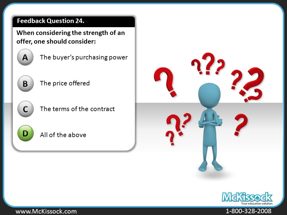 www.Mckissock.com www.McKissock.com 1-800-328-2008 When considering the strength of an offer, one should consider: B C D A The buyer's purchasing powe