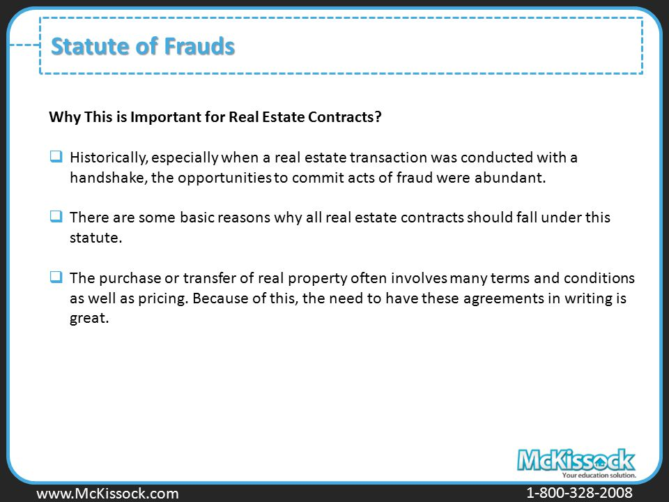 www.Mckissock.com www.McKissock.com 1-800-328-2008 Statute of Frauds Why This is Important for Real Estate Contracts?  Historically, especially when