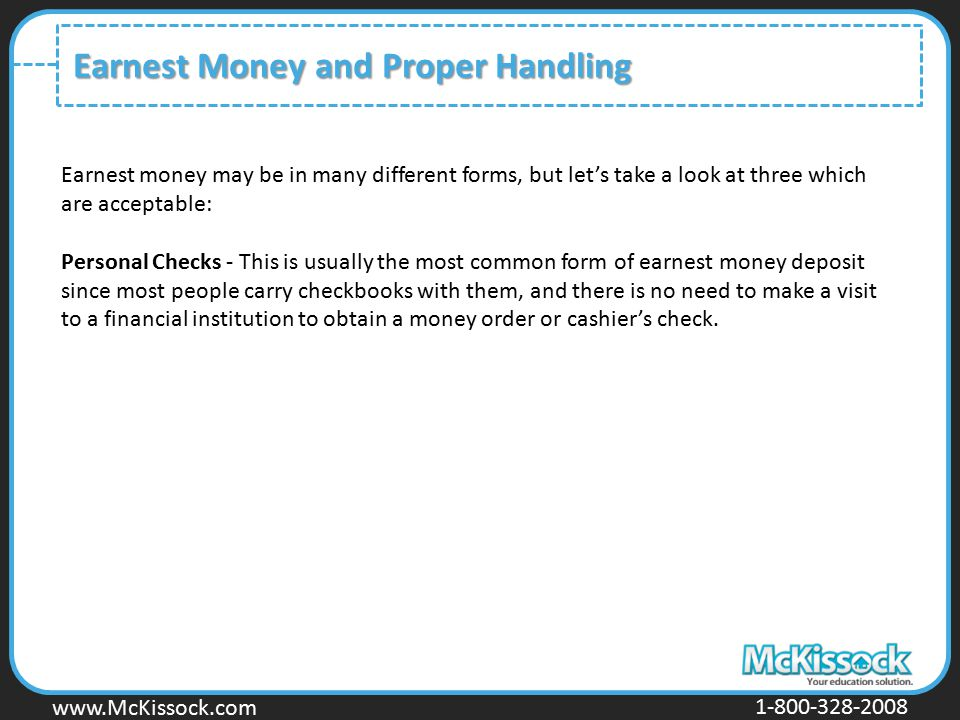 www.Mckissock.com www.McKissock.com 1-800-328-2008 Earnest Money and Proper Handling Earnest money may be in many different forms, but let's take a lo