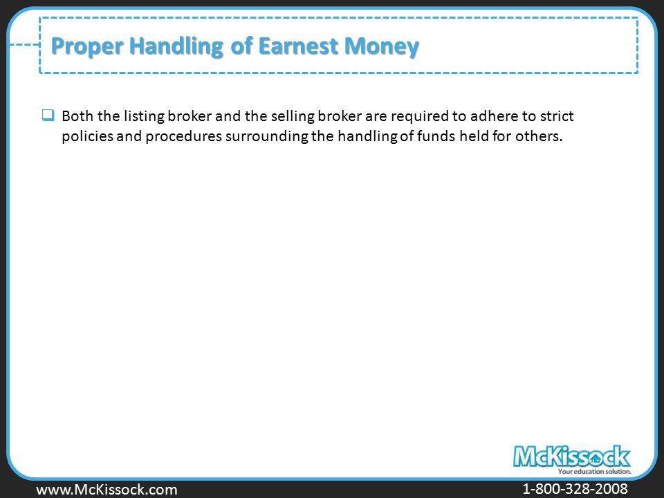 www.Mckissock.com www.McKissock.com 1-800-328-2008 Proper Handling of Earnest Money  Both the listing broker and the selling broker are required to a