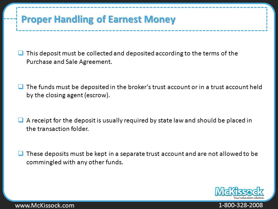 www.Mckissock.com www.McKissock.com 1-800-328-2008 Proper Handling of Earnest Money  This deposit must be collected and deposited according to the te