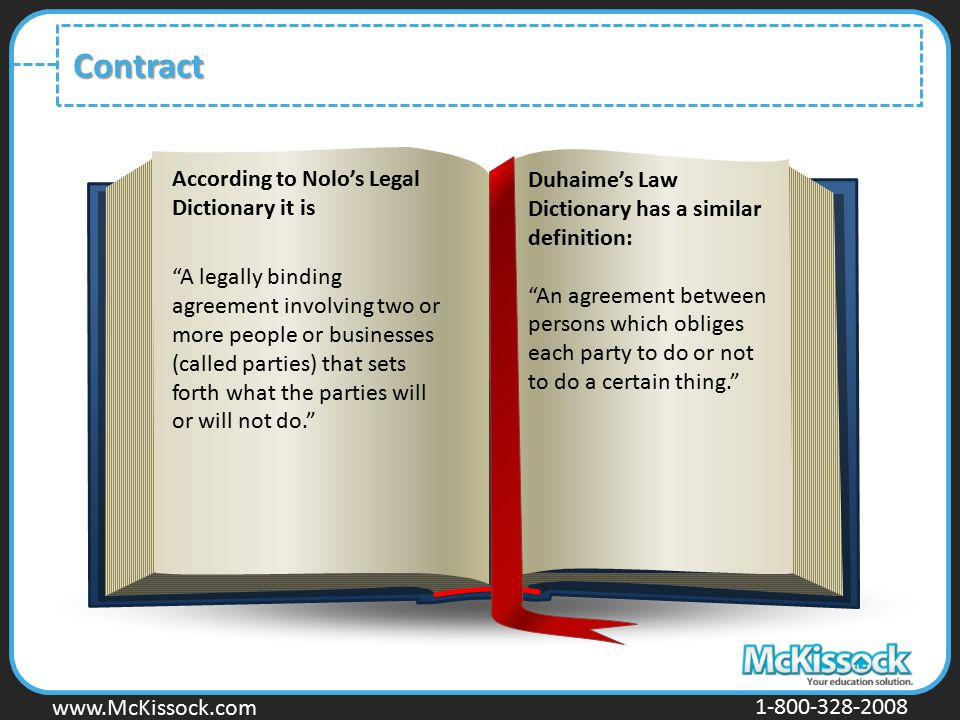 "www.Mckissock.com www.McKissock.com 1-800-328-2008 Contract According to Nolo's Legal Dictionary it is ""A legally binding agreement involving two or m"