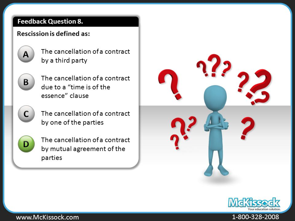 www.Mckissock.com www.McKissock.com 1-800-328-2008 Rescission is defined as: B C D A The cancellation of a contract by a third party The cancellation