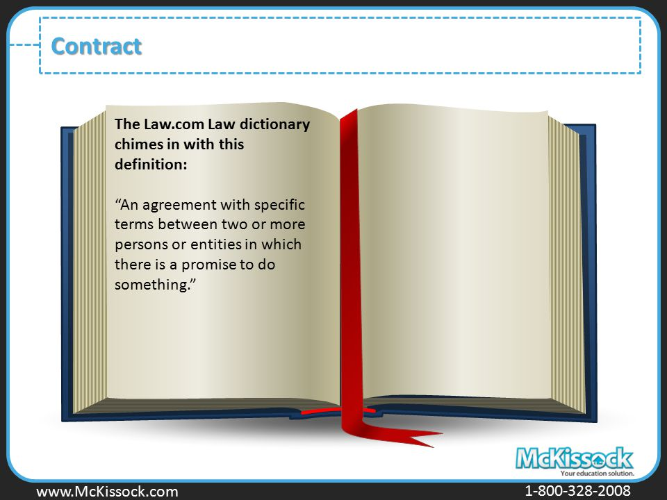 "www.Mckissock.com www.McKissock.com 1-800-328-2008 Contract The Law.com Law dictionary chimes in with this definition: ""An agreement with specific ter"