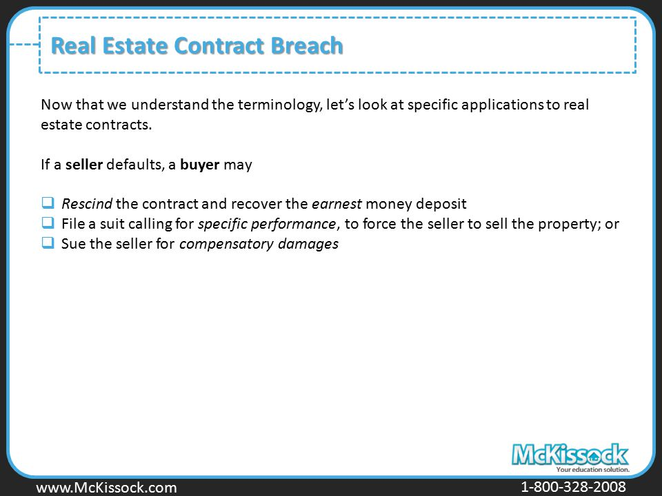 www.Mckissock.com www.McKissock.com 1-800-328-2008 Real Estate Contract Breach Now that we understand the terminology, let's look at specific applicat