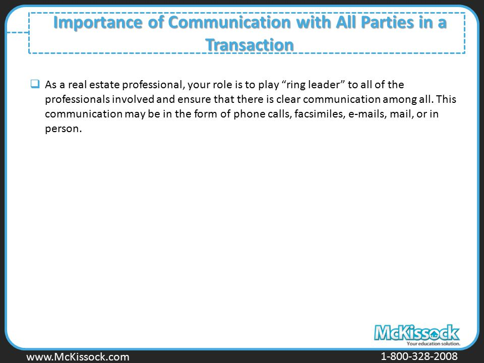 www.Mckissock.com www.McKissock.com 1-800-328-2008 Importance of Communication with All Parties in a Transaction  As a real estate professional, your