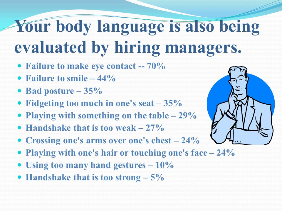 Your body language is also being evaluated by hiring managers.