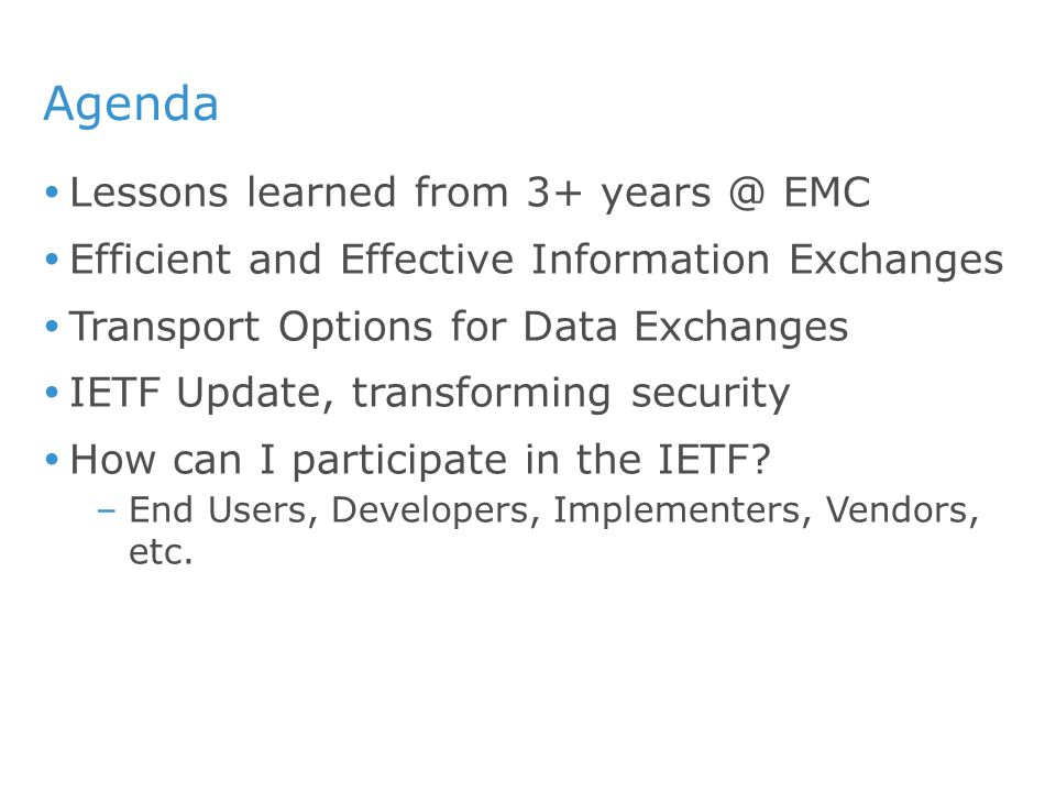 Agenda  Lessons learned from 3+ years @ EMC  Efficient and Effective Information Exchanges  Transport Options for Data Exchanges  IETF Update, tra