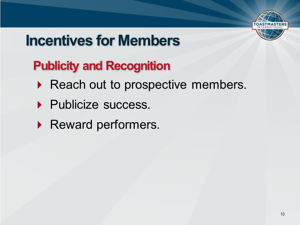  Reach out to prospective members.  Publicize success.  Reward performers. 10 Incentives for Members Publicity and Recognition