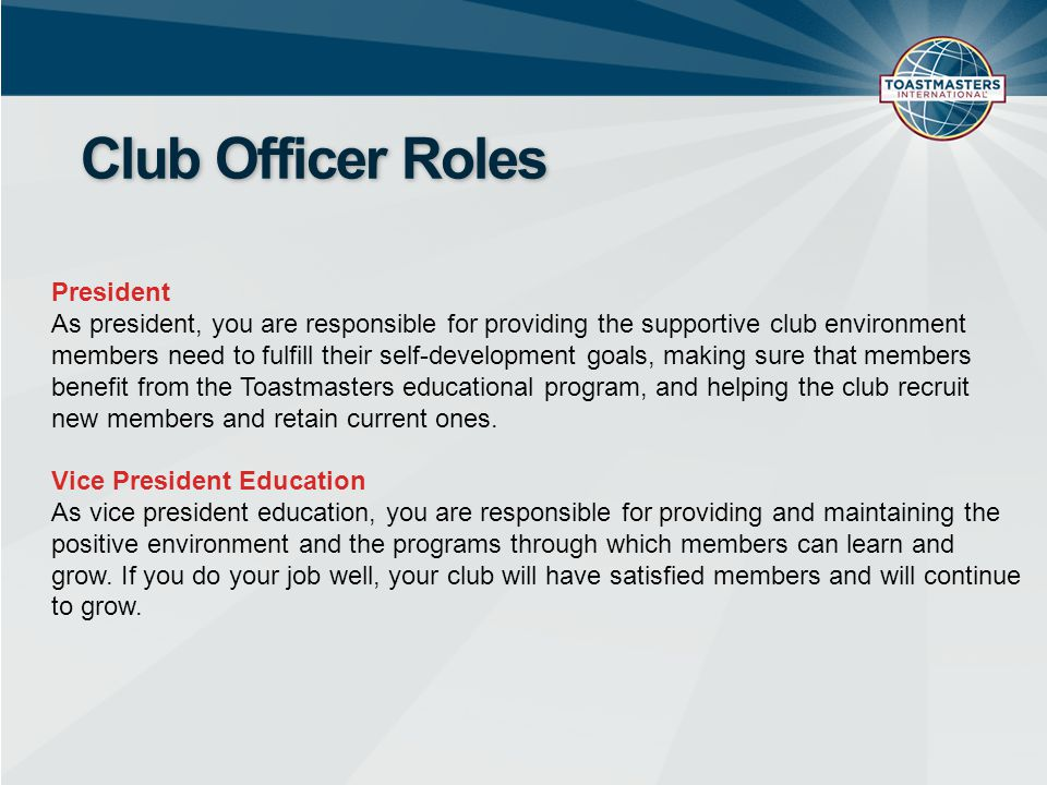 Club Officer Roles President As president, you are responsible for providing the supportive club environment members need to fulfill their self-develo