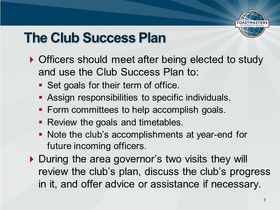  Officers should meet after being elected to study and use the Club Success Plan to:  Set goals for their term of office.  Assign responsibilities