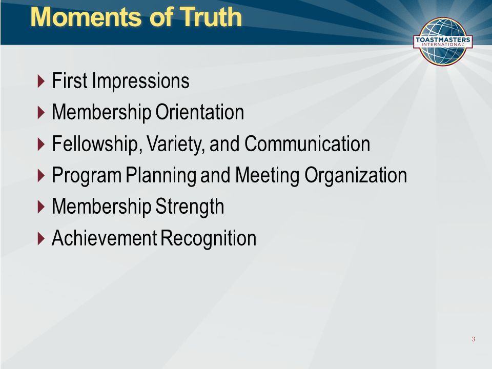 3 Moments of Truth  First Impressions  Membership Orientation  Fellowship, Variety, and Communication  Program Planning and Meeting Organization 