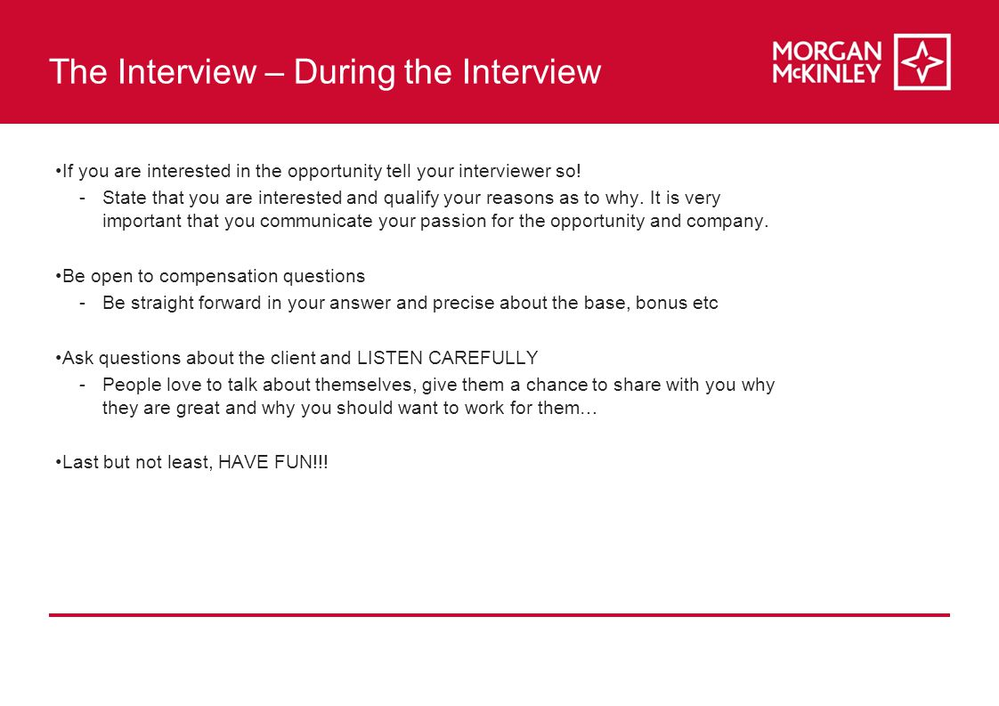 The Interview – During the Interview If you are interested in the opportunity tell your interviewer so.