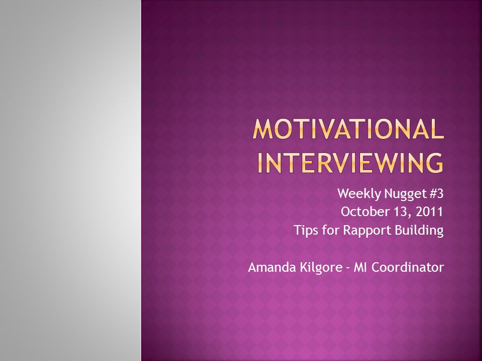 Weekly Nugget #3 October 13, 2011 Tips for Rapport Building Amanda Kilgore - MI Coordinator