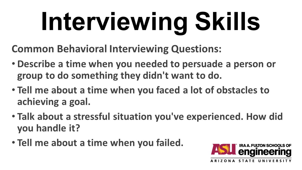 Interviewing Skills Common Behavioral Interviewing Questions: Describe a time when you needed to persuade a person or group to do something they didn t want to do.