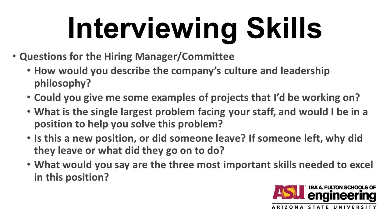 Interviewing Skills Questions for the Hiring Manager/Committee How would you describe the company's culture and leadership philosophy? Could you give