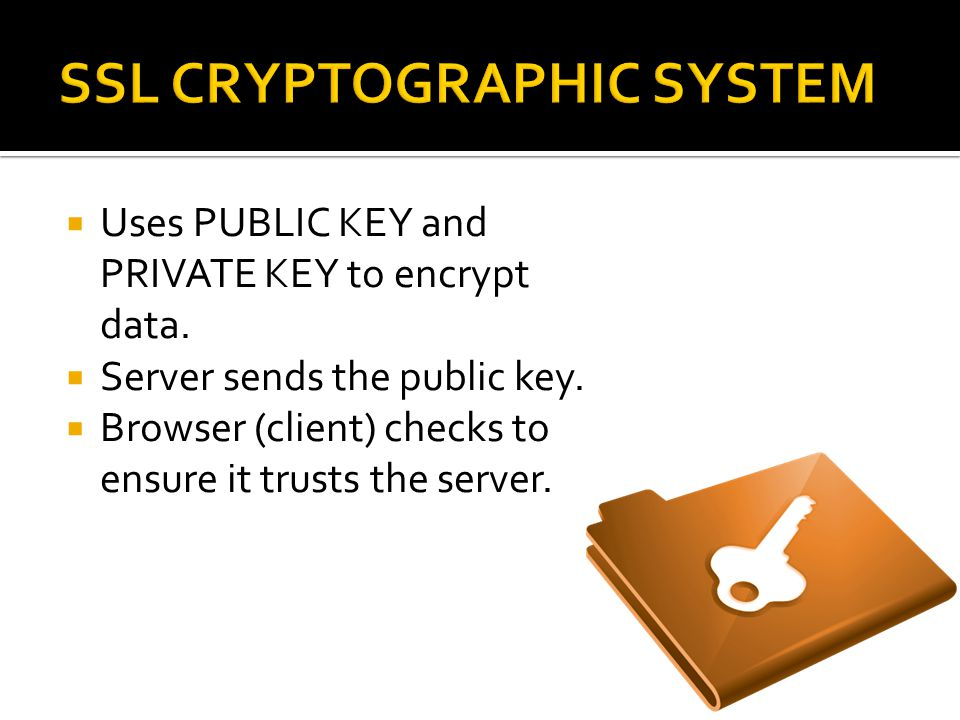  The private key is used to encrypt information passed to the browser, which can then be decrypted with the public key.