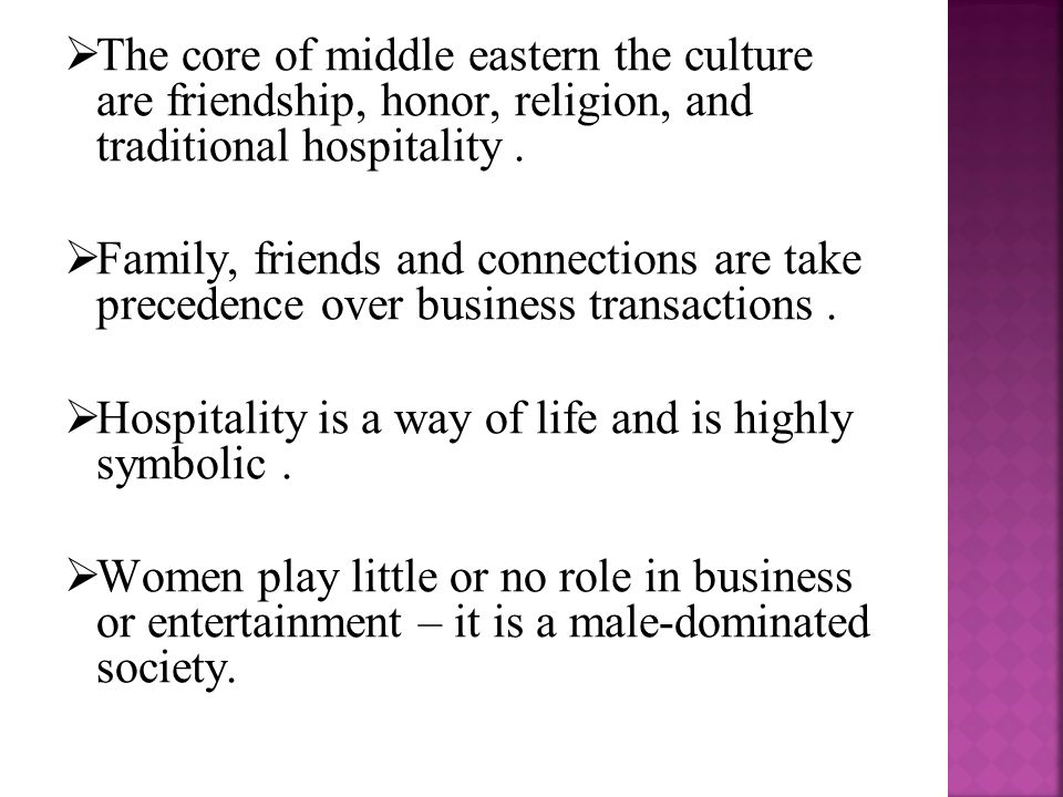  The core of middle eastern the culture are friendship, honor, religion, and traditional hospitality.