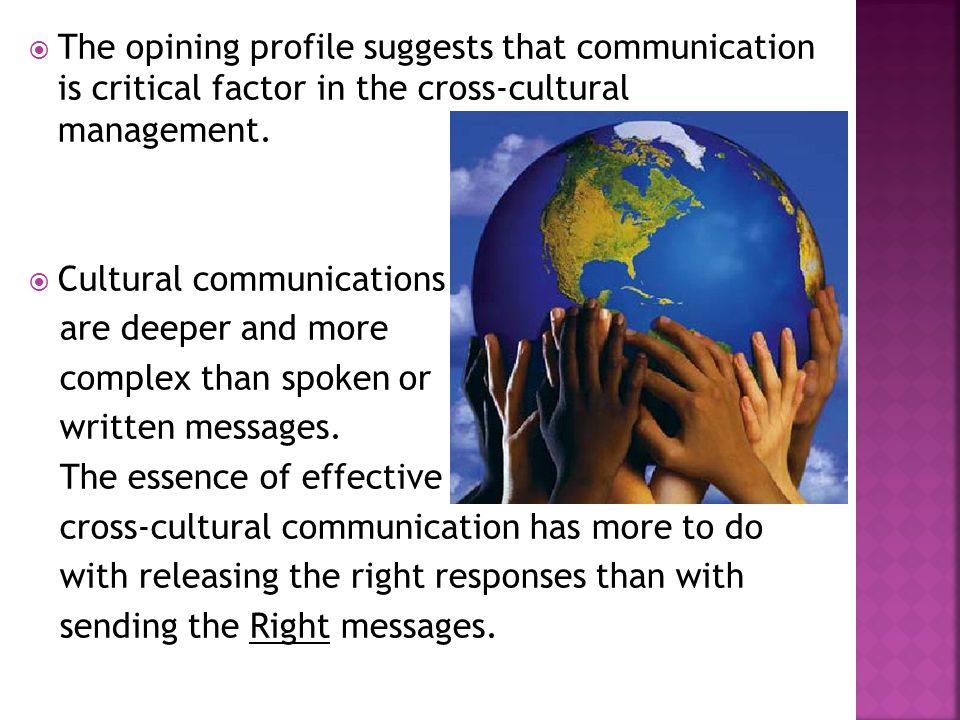  The opining profile suggests that communication is critical factor in the cross-cultural management.