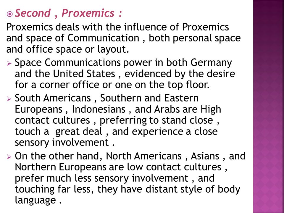  Second, Proxemics : Proxemics deals with the influence of Proxemics and space of Communication, both personal space and office space or layout.