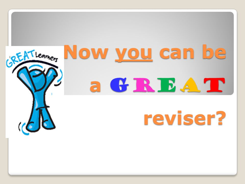 Now you can be a Great reviser?