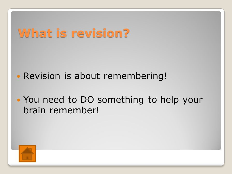What is revision. Revision is about remembering.