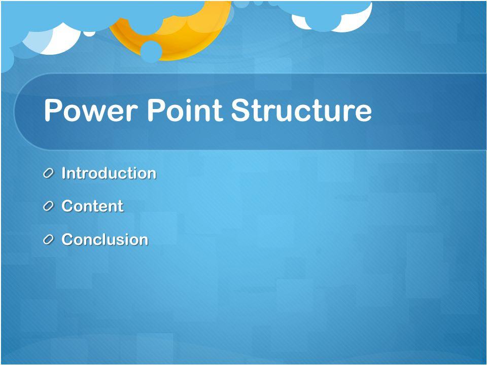 Power Point Structure IntroductionContentConclusion