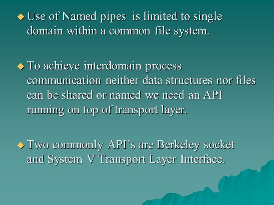  Use of Named pipes is limited to single domain within a common file system.  To achieve interdomain process communication neither data structures n