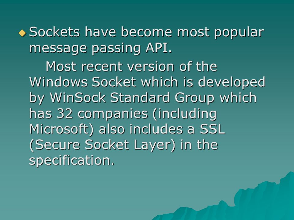  Sockets have become most popular message passing API.