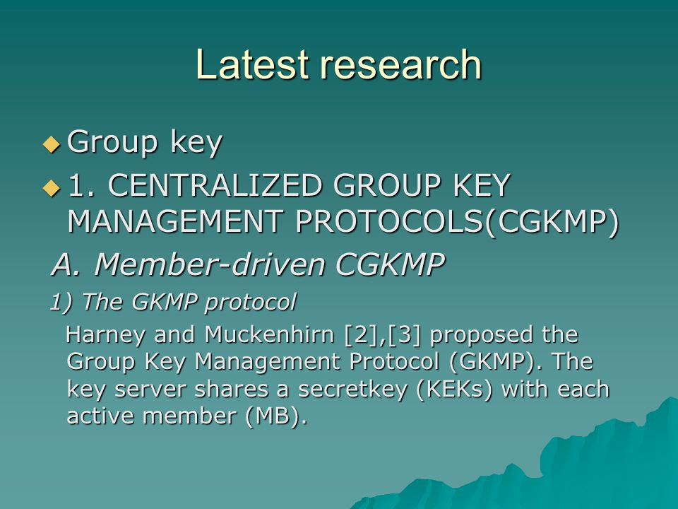 Latest research  Group key  1. CENTRALIZED GROUP KEY MANAGEMENT PROTOCOLS(CGKMP) A.
