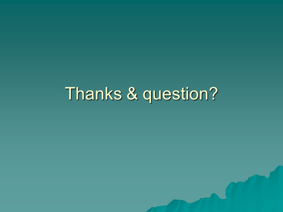 Thanks & question?