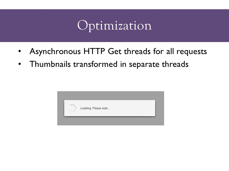 Optimization Asynchronous HTTP Get threads for all requests Thumbnails transformed in separate threads