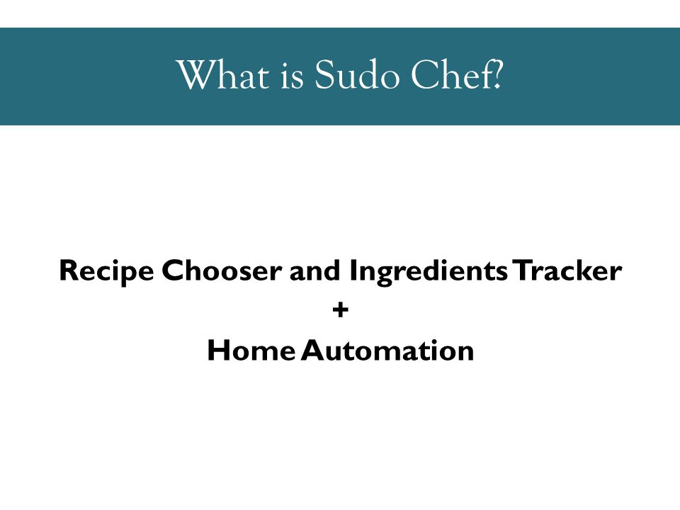What is Sudo Chef Home Automation + Recipe Chooser and Ingredients Tracker