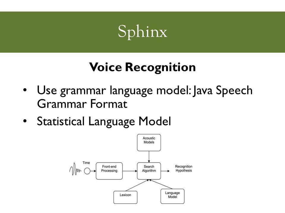 Sphinx Voice Recognition Use grammar language model: Java Speech Grammar Format Statistical Language Model