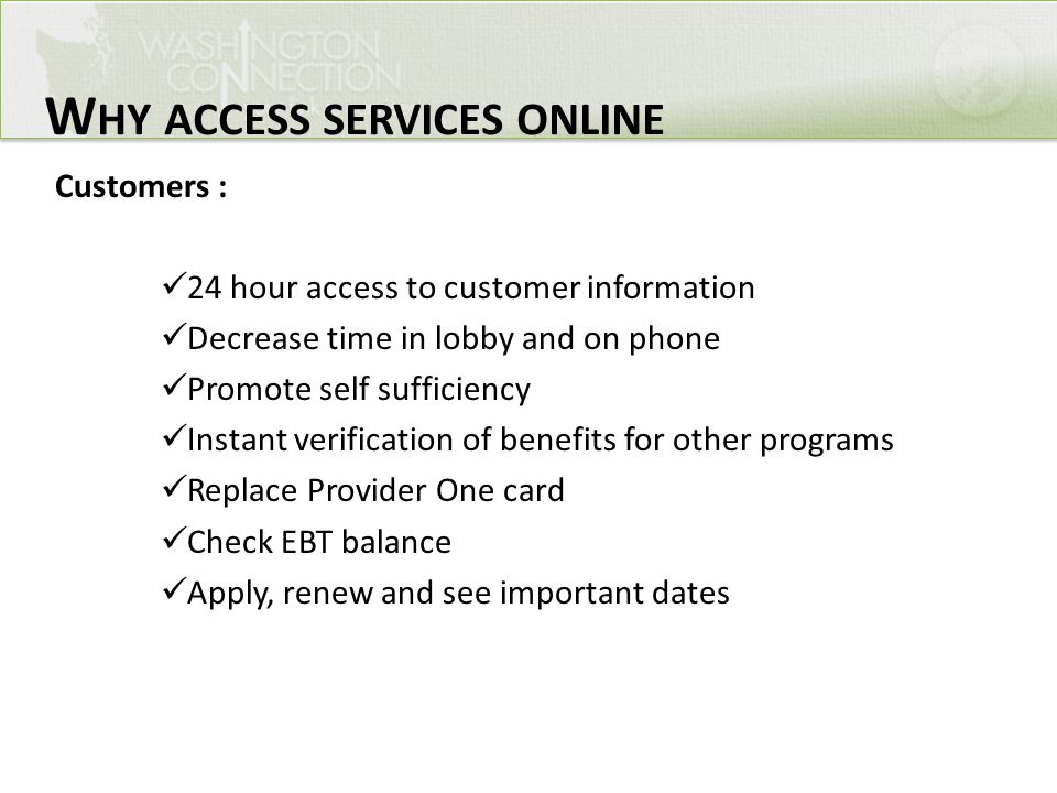 Customers : 24 hour access to customer information Decrease time in lobby and on phone Promote self sufficiency Instant verification of benefits for o