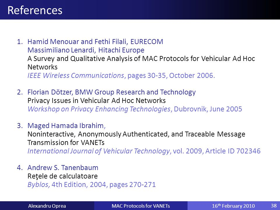 1.Hamid Menouar and Fethi Filali, EURECOM Massimiliano Lenardi, Hitachi Europe A Survey and Qualitative Analysis of MAC Protocols for Vehicular Ad Hoc Networks IEEE Wireless Communications, pages 30-35, October 2006.