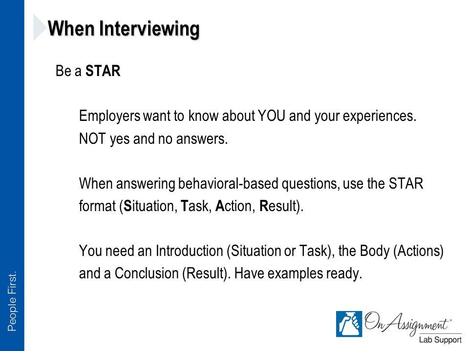 When Interviewing Be a STAR Employers want to know about YOU and your experiences.