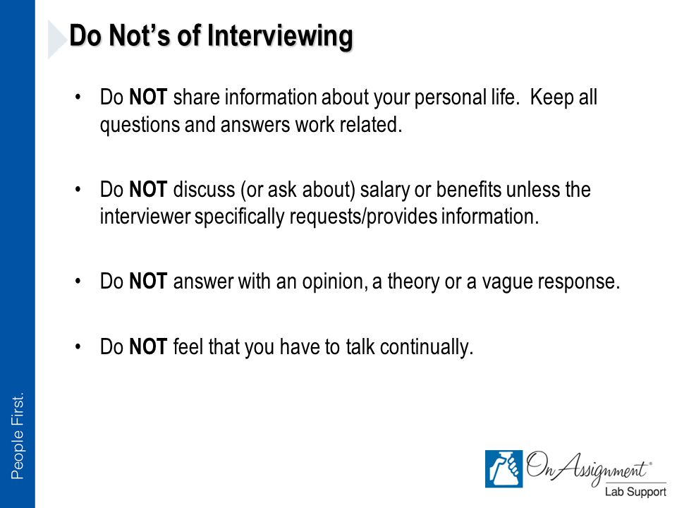 Do Not's of Interviewing Do NOT share information about your personal life.