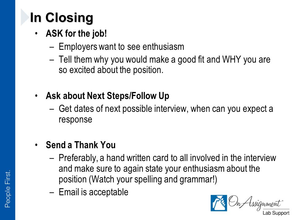 In Closing ASK for the job.