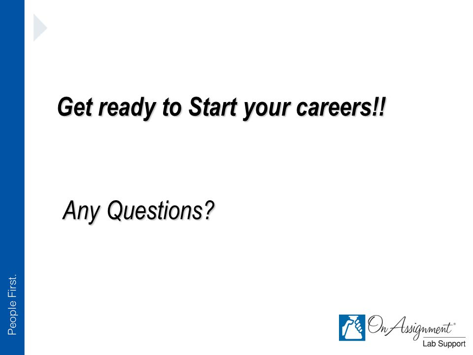 Get ready to Start your careers!! Any Questions?