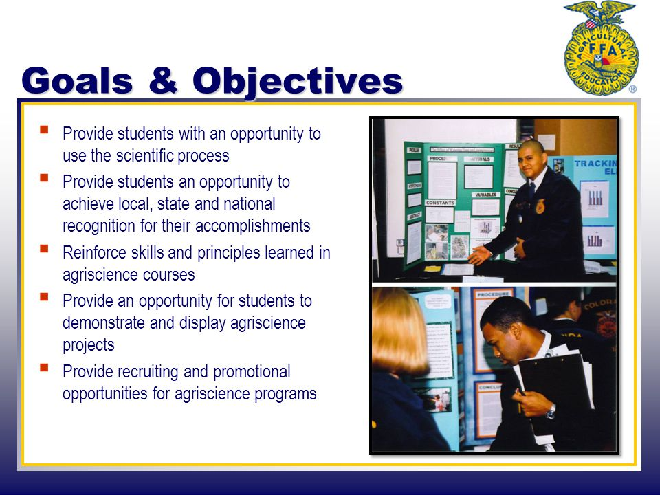 Goals & Objectives  Provide students with an opportunity to use the scientific process  Provide students an opportunity to achieve local, state and